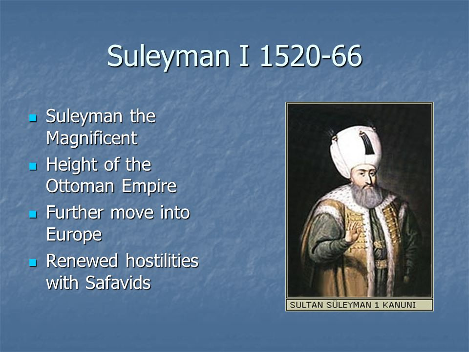 Suleyman I 1520-66 Suleyman the Magnificent
