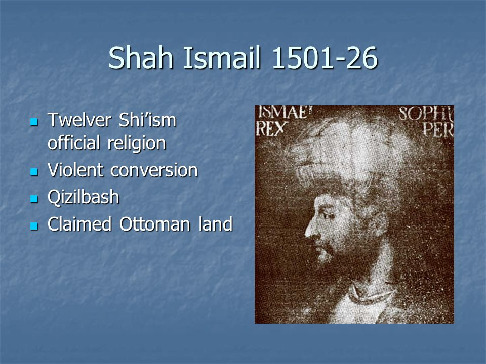 Shah Ismail 1501-26 Twelver Shi'ism official religion