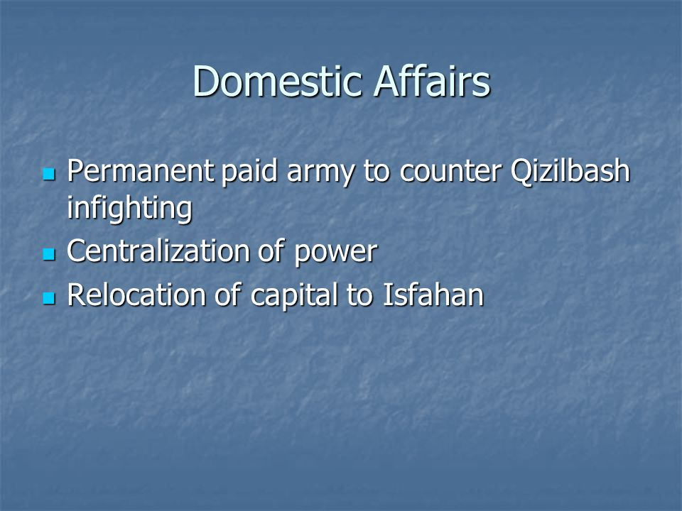 Domestic Affairs Permanent paid army to counter Qizilbash infighting