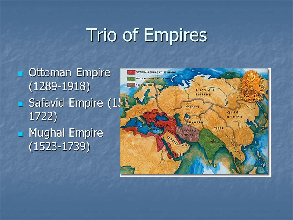 Trio of Empires Ottoman Empire (1289-1918) Safavid Empire (1501-1722)