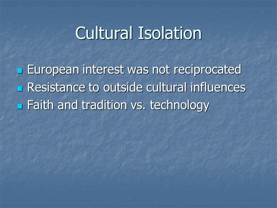 Cultural Isolation European interest was not reciprocated