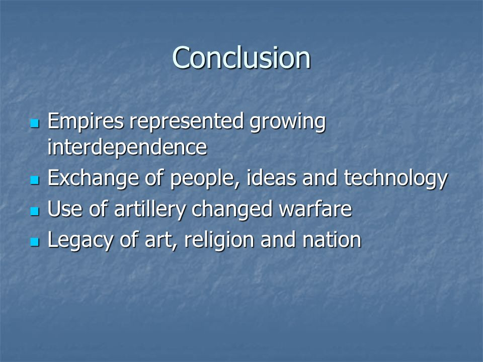 Conclusion Empires represented growing interdependence