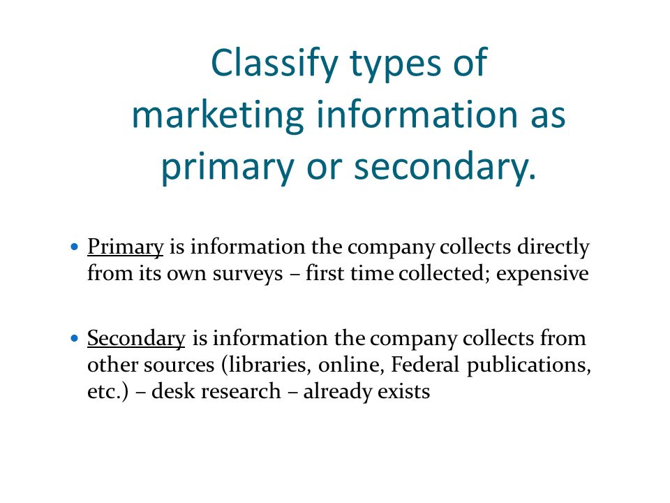Classify types of marketing information as primary or secondary.