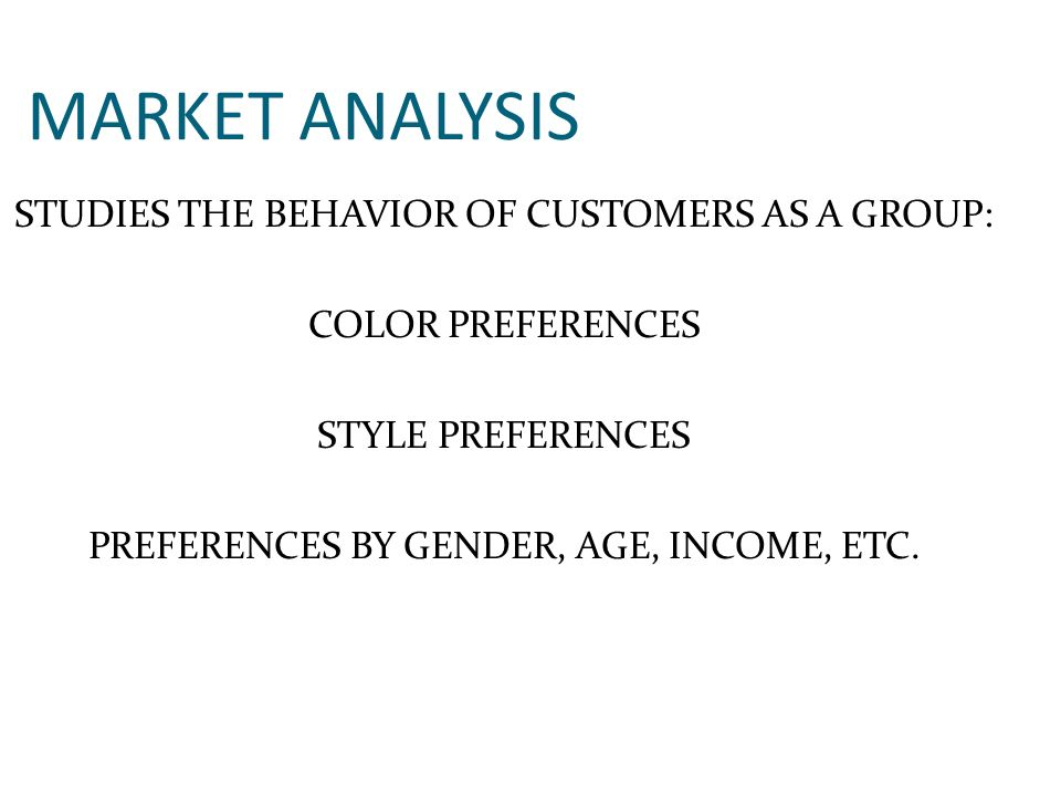 MARKET ANALYSIS STUDIES THE BEHAVIOR OF CUSTOMERS AS A GROUP: