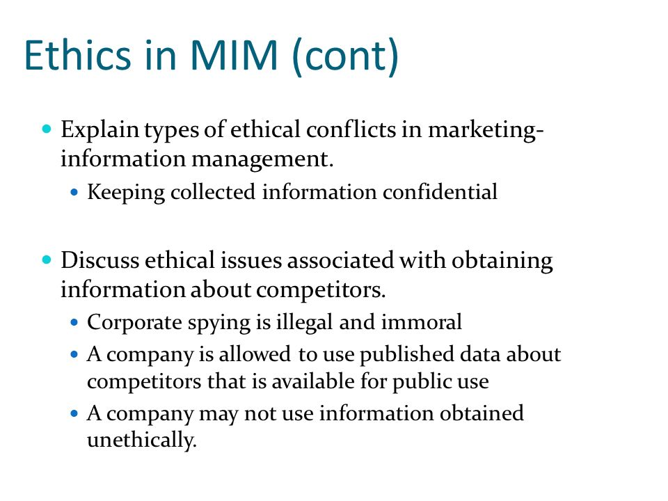 Ethics in MIM (cont) Explain types of ethical conflicts in marketing-information management. Keeping collected information confidential.
