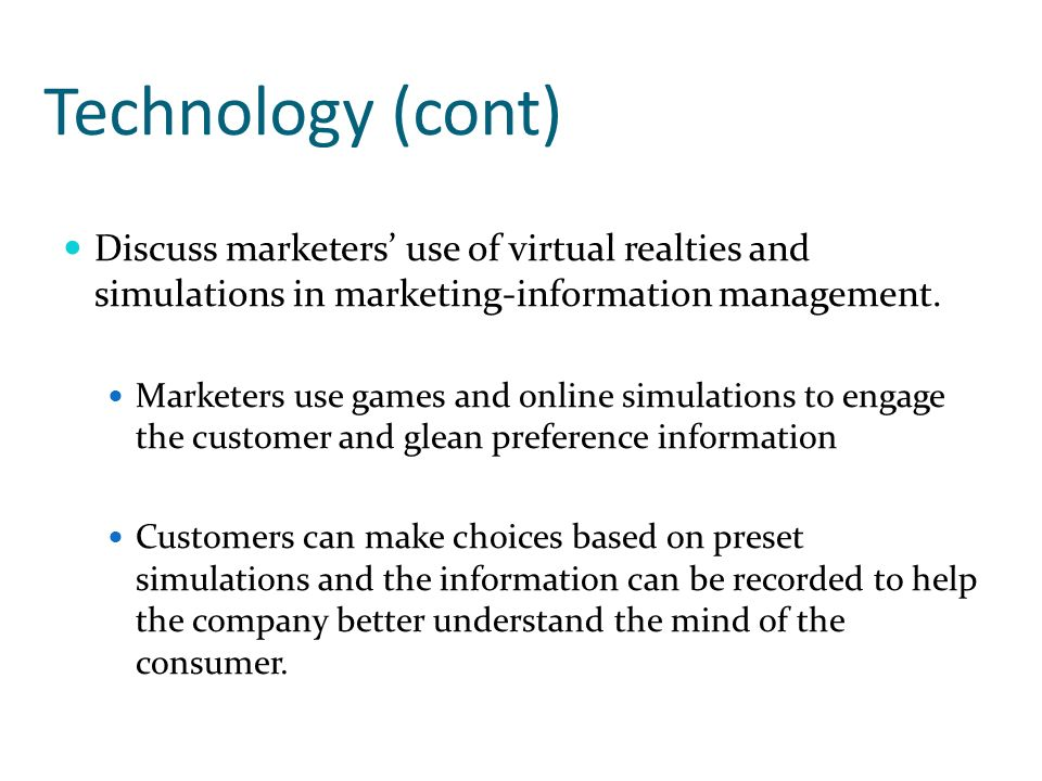 Technology (cont) Discuss marketers' use of virtual realties and simulations in marketing-information management.