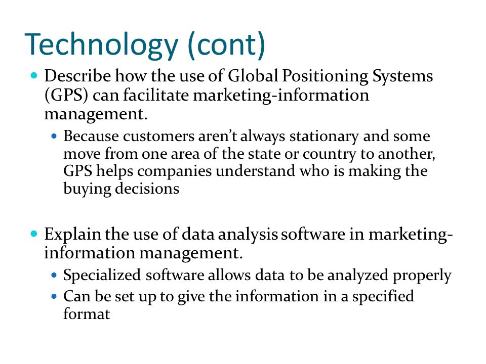 Technology (cont) Describe how the use of Global Positioning Systems (GPS) can facilitate marketing-information management.