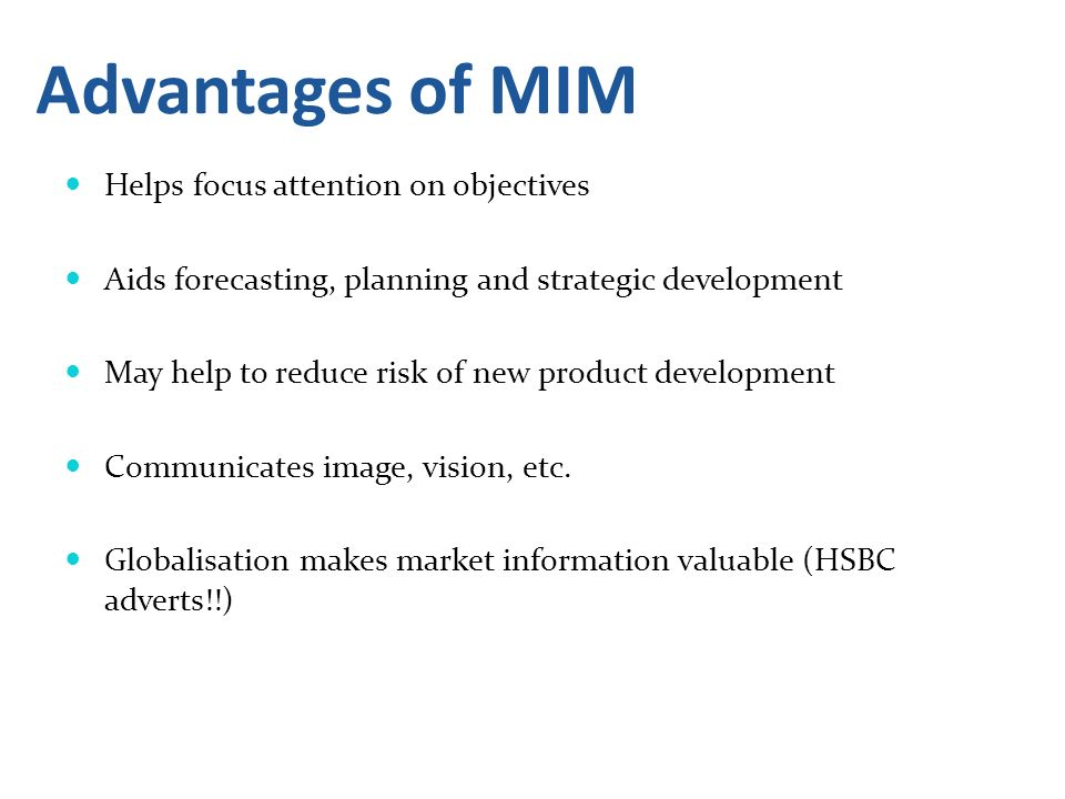 Advantages of MIM Helps focus attention on objectives