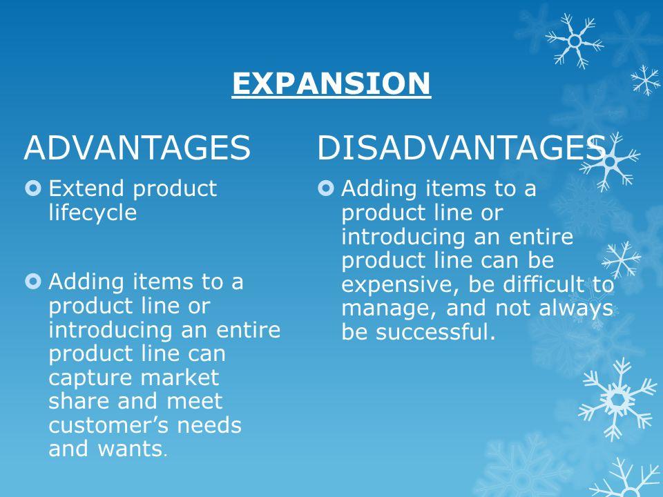 ADVANTAGES DISADVANTAGES EXPANSION Extend product lifecycle