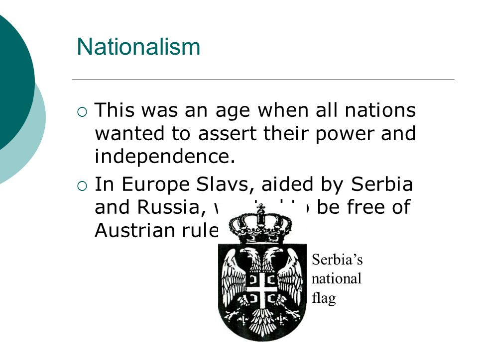 Nationalism This was an age when all nations wanted to assert their power and independence.