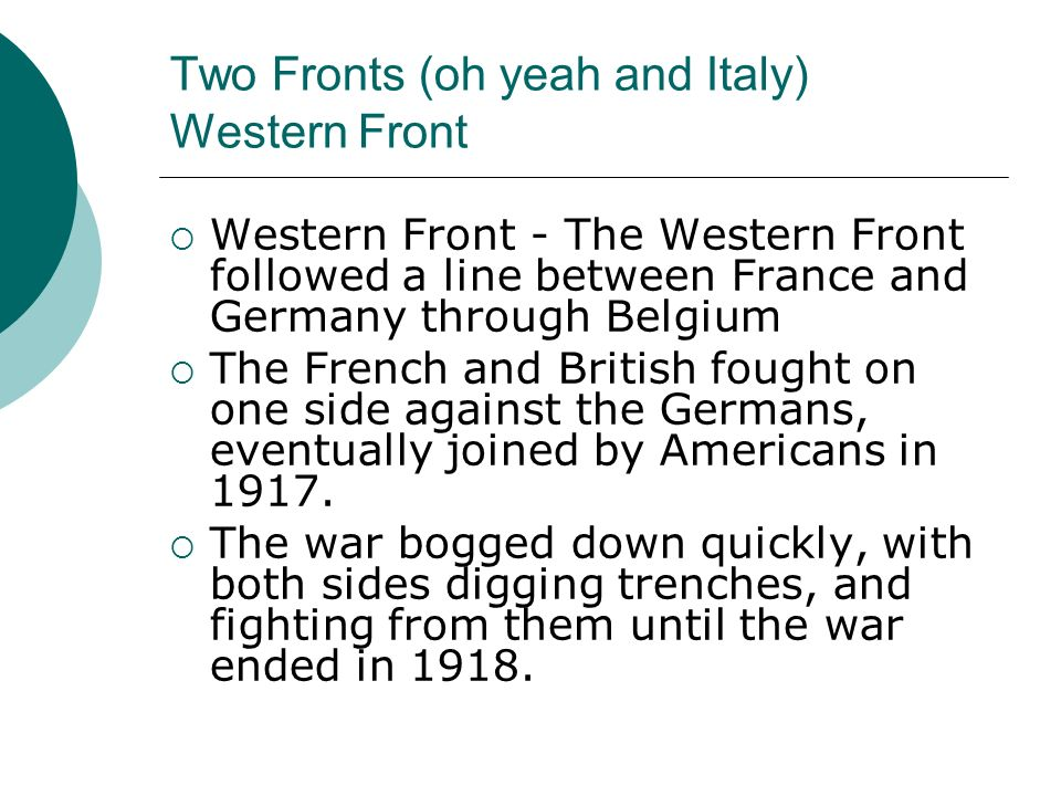 Two Fronts (oh yeah and Italy) Western Front