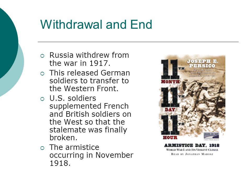 Withdrawal and End Russia withdrew from the war in 1917.