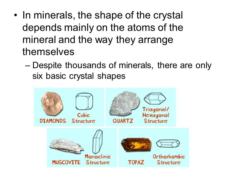 In minerals, the shape of the crystal depends mainly on the atoms of the mineral and the way they arrange themselves