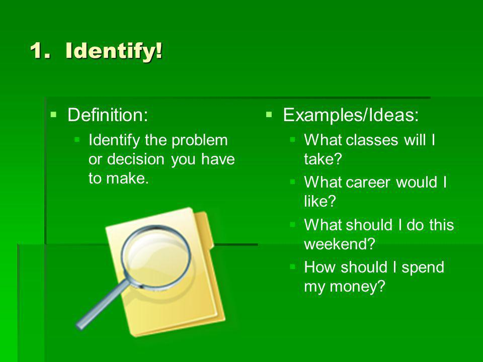 1. Identify! Definition: Examples/Ideas: