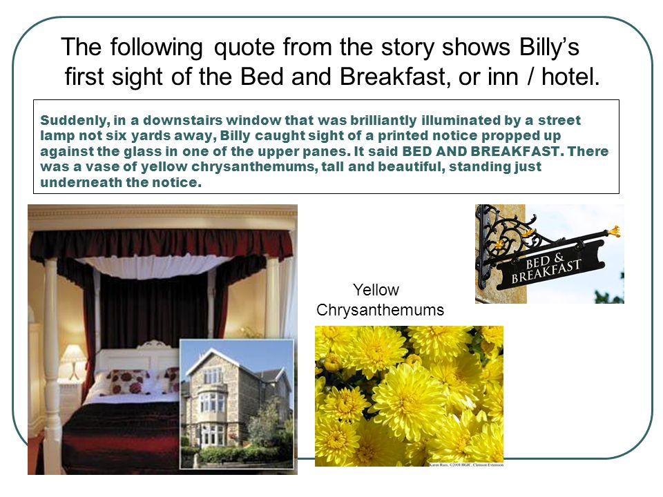 The following quote from the story shows Billy's first sight of the Bed and Breakfast, or inn / hotel.
