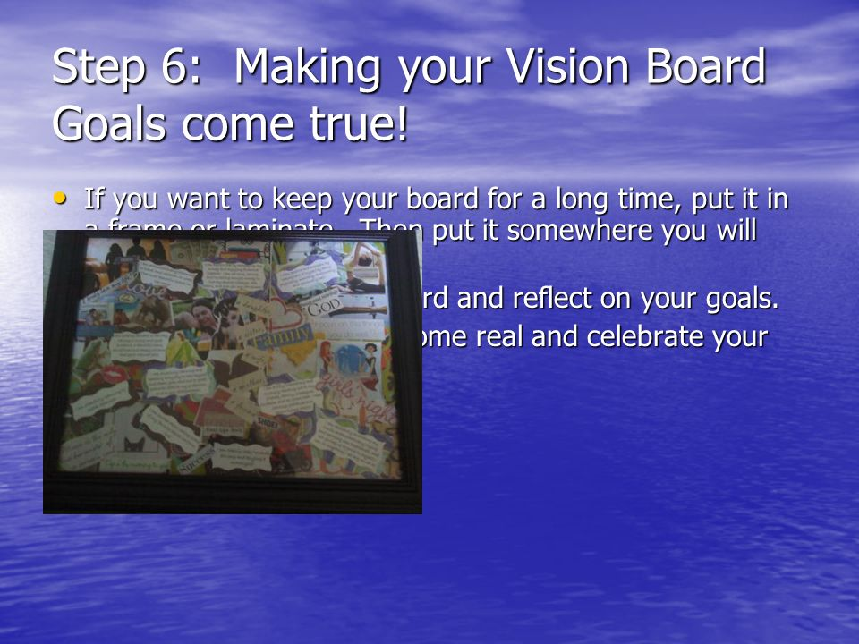 Step 6: Making your Vision Board Goals come true!