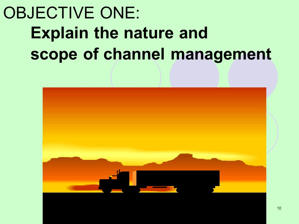 OBJECTIVE ONE: Explain the nature and scope of channel management