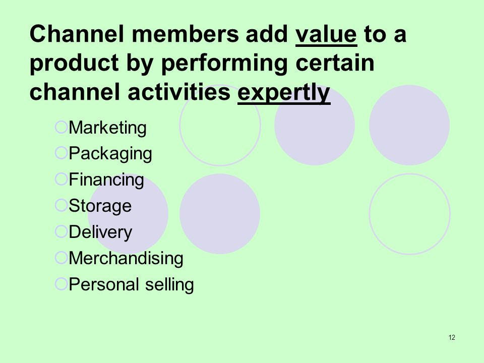 Channel members add value to a product by performing certain channel activities expertly