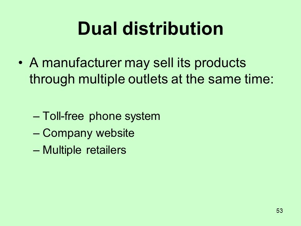 Dual distribution A manufacturer may sell its products through multiple outlets at the same time: Toll-free phone system.