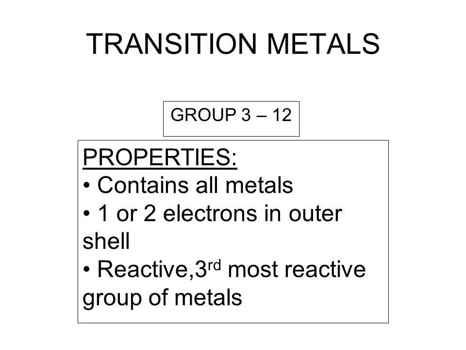 TRANSITION METALS PROPERTIES: Contains all metals