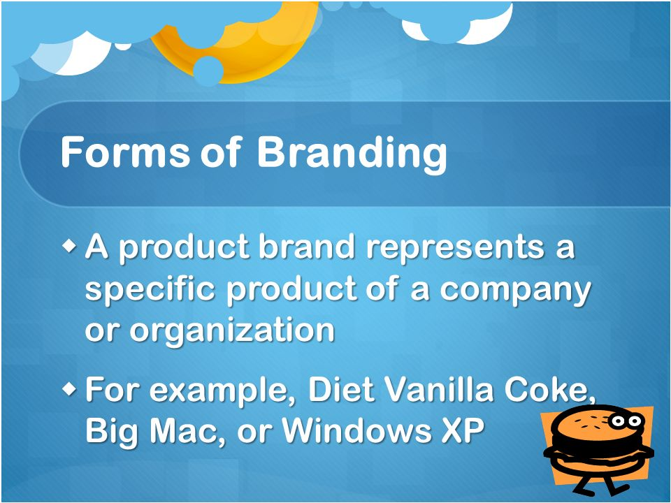 Forms of Branding A product brand represents a specific product of a company or organization.