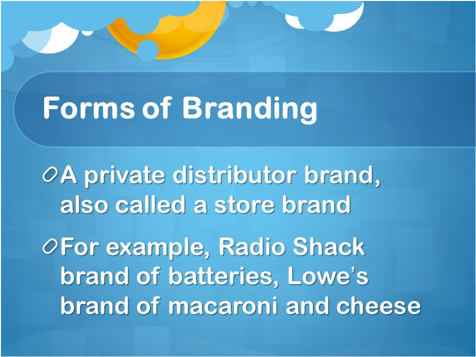 Forms of Branding A private distributor brand, also called a store brand.