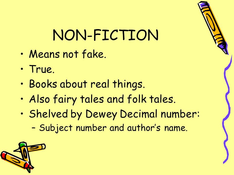 NON-FICTION Means not fake. True. Books about real things.