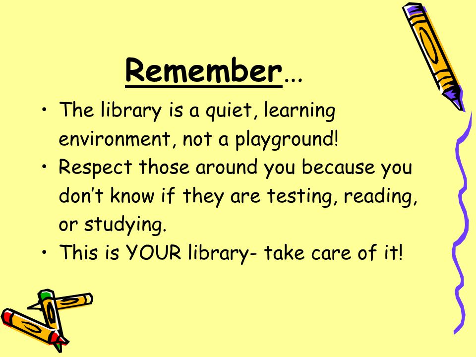 Remember… The library is a quiet, learning