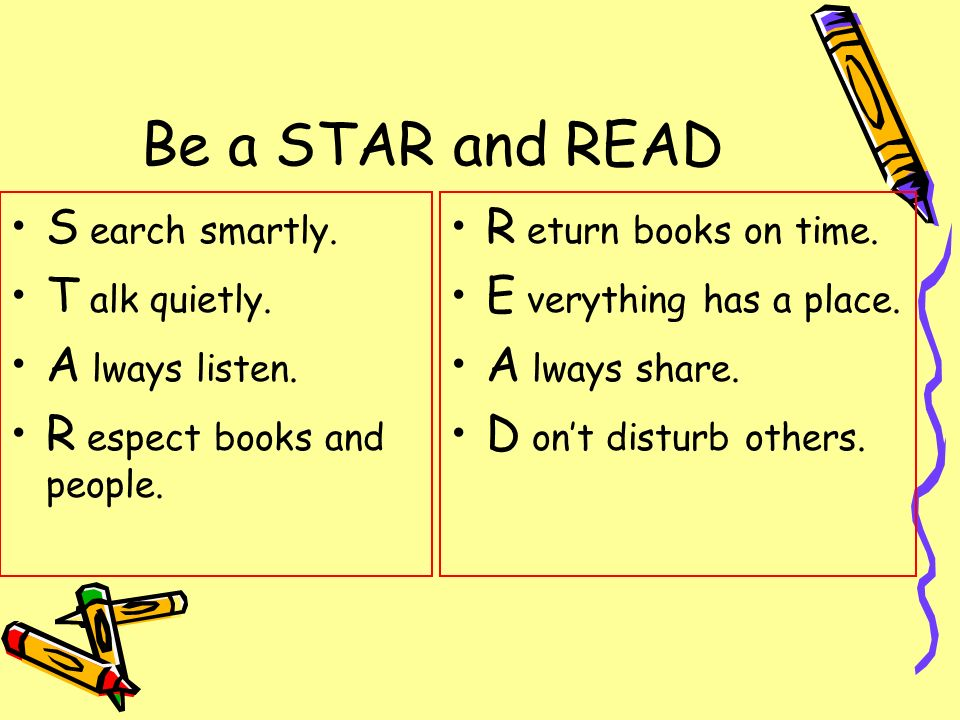 Be a STAR and READ S earch smartly. T alk quietly. A lways listen.