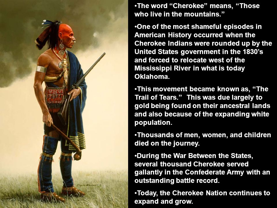 The word Cherokee means, Those who live in the mountains.