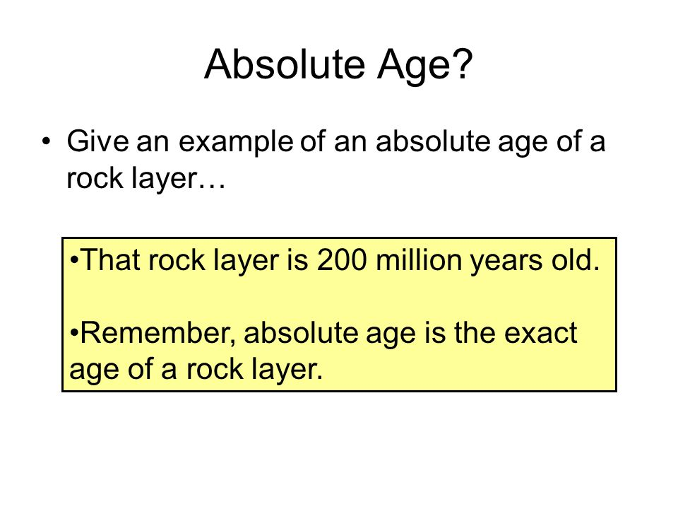 Absolute Age Give an example of an absolute age of a rock layer…