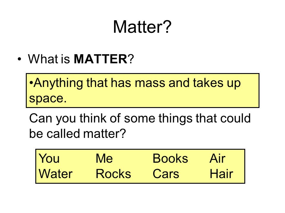 Matter What is MATTER Anything that has mass and takes up space.