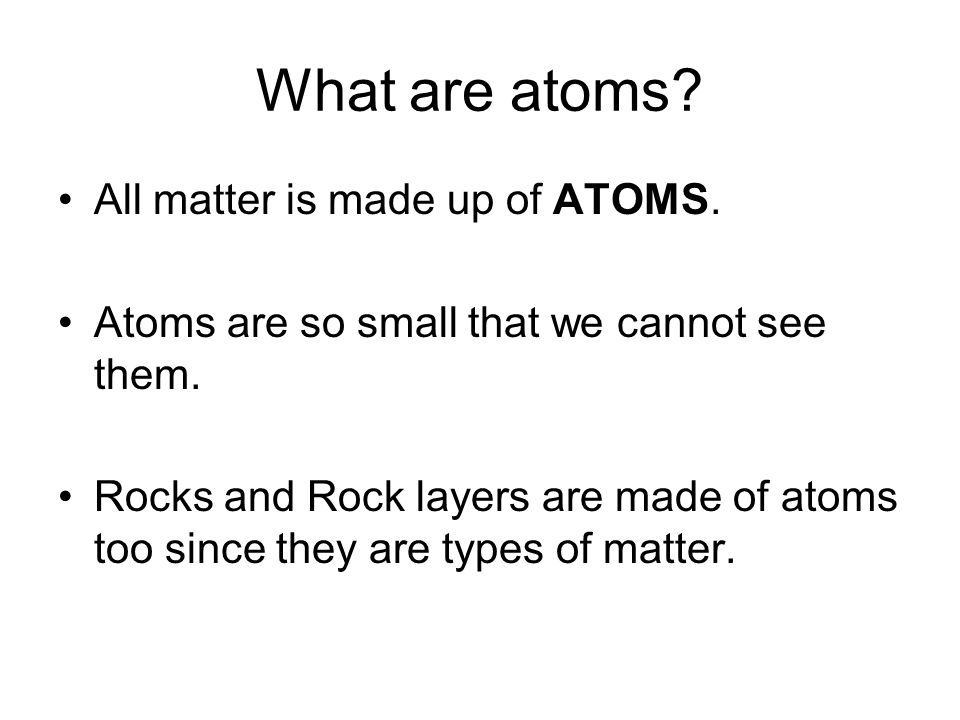 What are atoms All matter is made up of ATOMS.