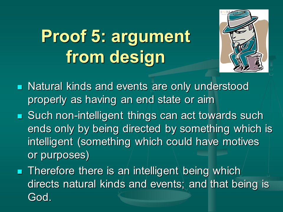 teleological proof essay Anselm's ontological argument for the existence of god anselm's argument is an a priori argument that is, it is an argument that is independent of experience and based solely on concepts and logical relations, like a mathematical.