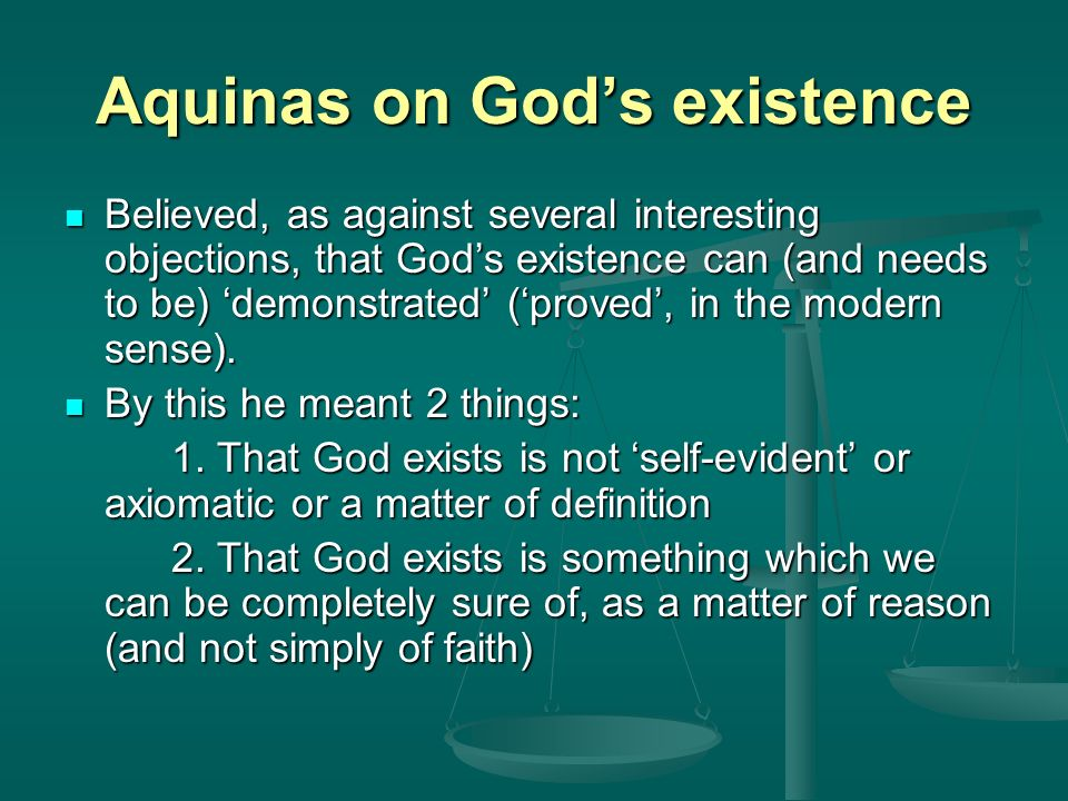 gods existence and aquinas objection Thomas aquinas on the existence of god thomas aquinas  reply to objection 3: the existence of truth in general is self-evident but the existence of.