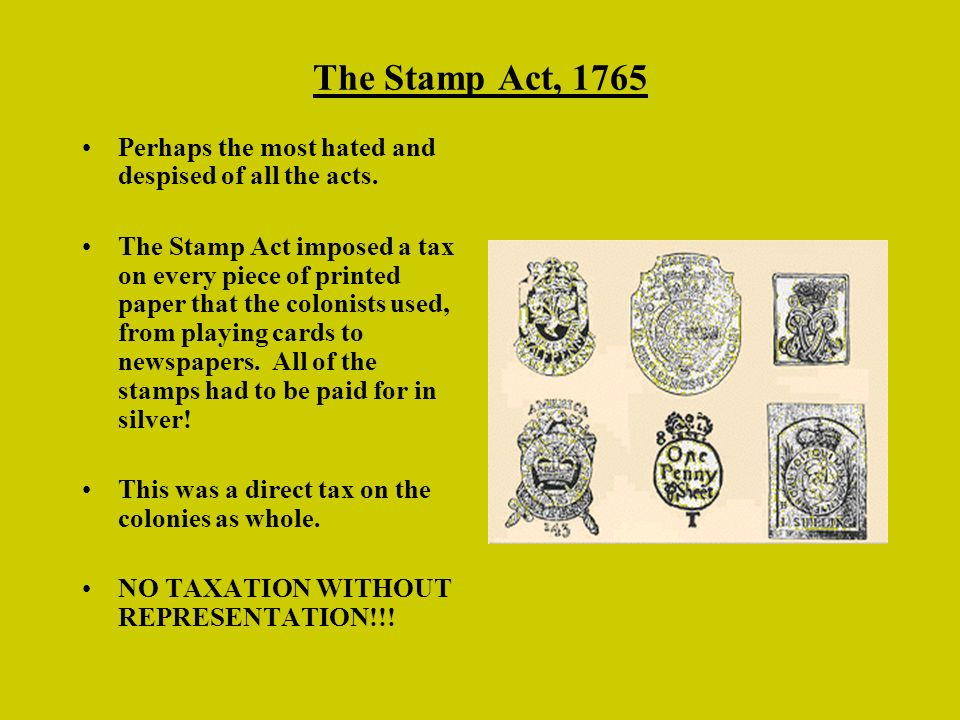 The Stamp Act, 1765 Perhaps the most hated and despised of all the acts.