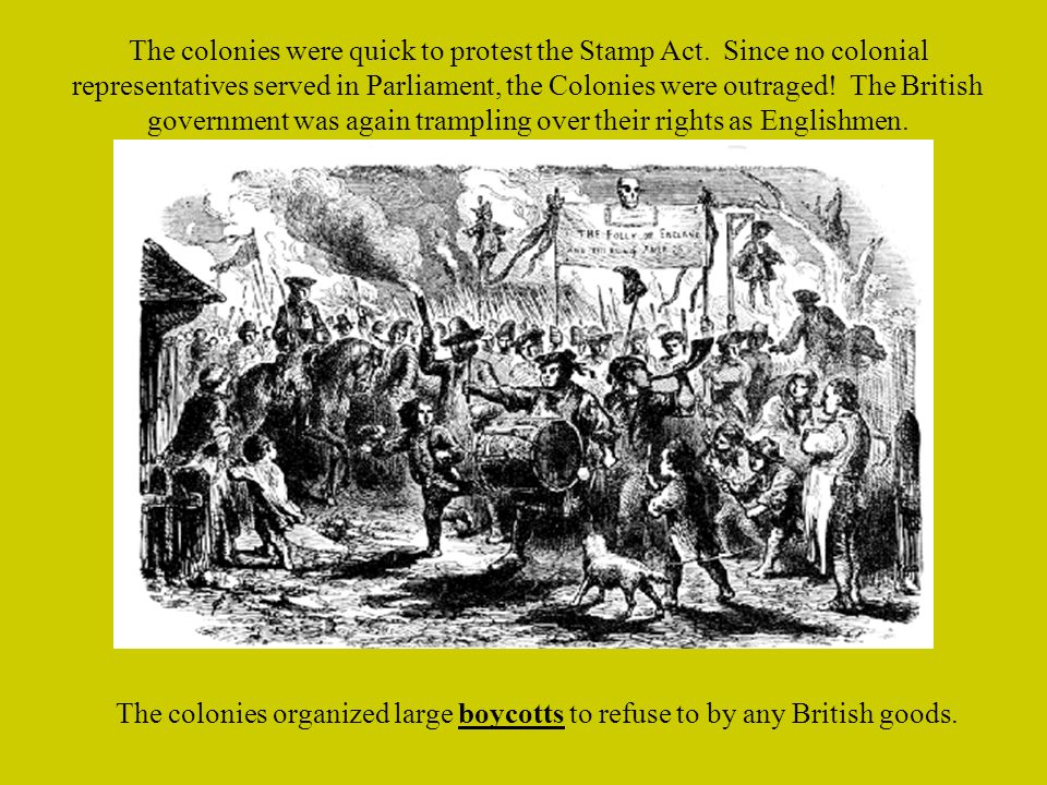 The colonies were quick to protest the Stamp Act