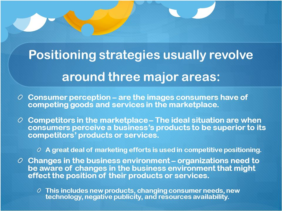 Positioning strategies usually revolve around three major areas: