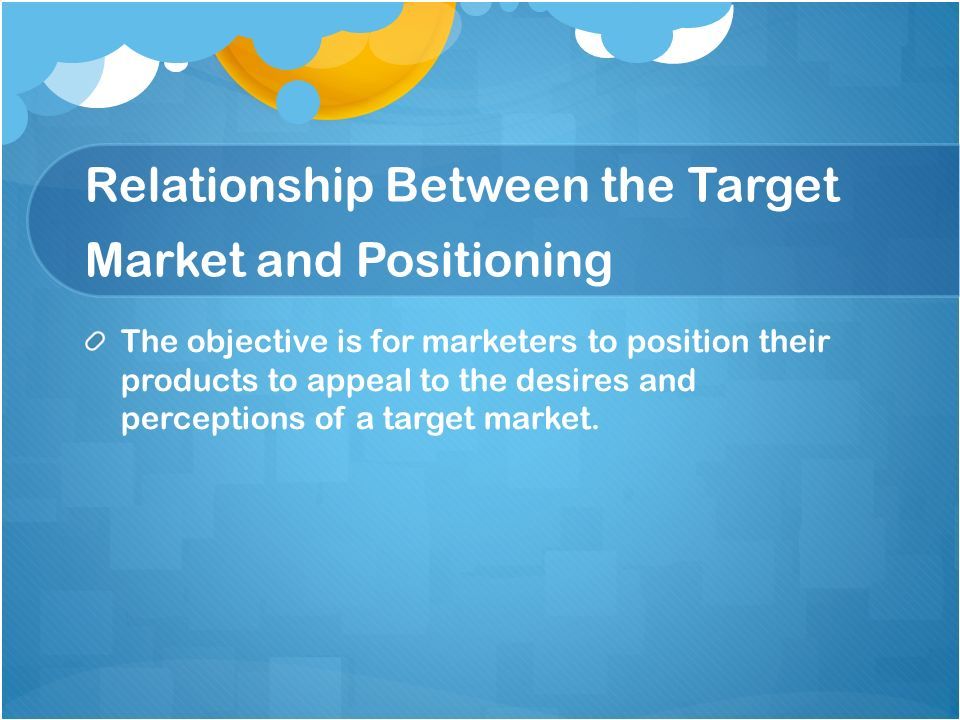 Relationship Between the Target Market and Positioning