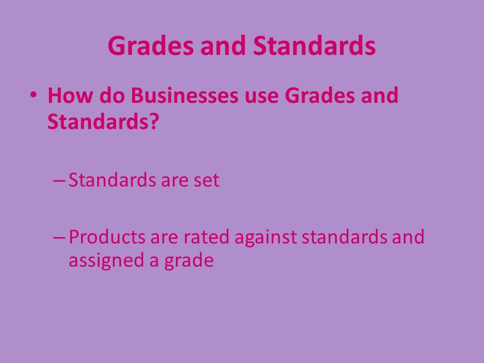 Grades and Standards How do Businesses use Grades and Standards