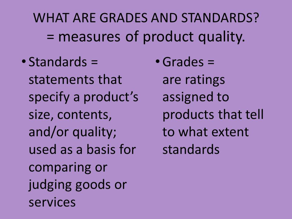WHAT ARE GRADES AND STANDARDS = measures of product quality.