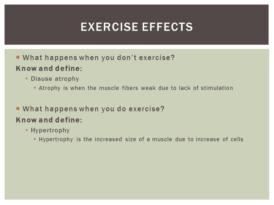 Exercise effects What happens when you don't exercise