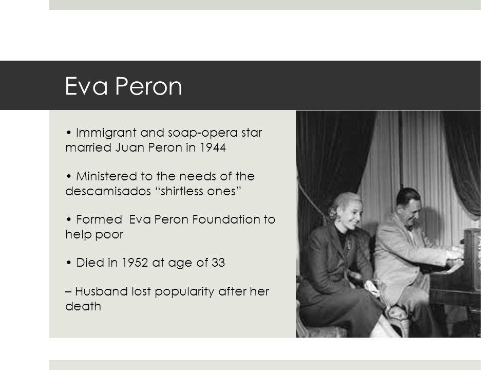Eva Peron • Immigrant and soap-opera star married Juan Peron in 1944