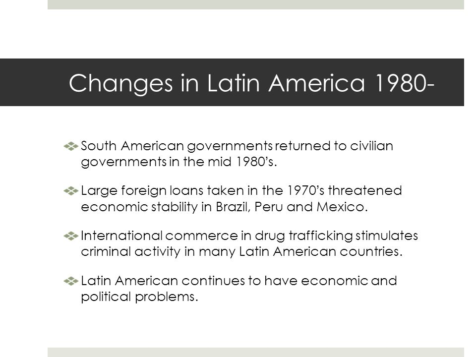 Changes in Latin America 1980-