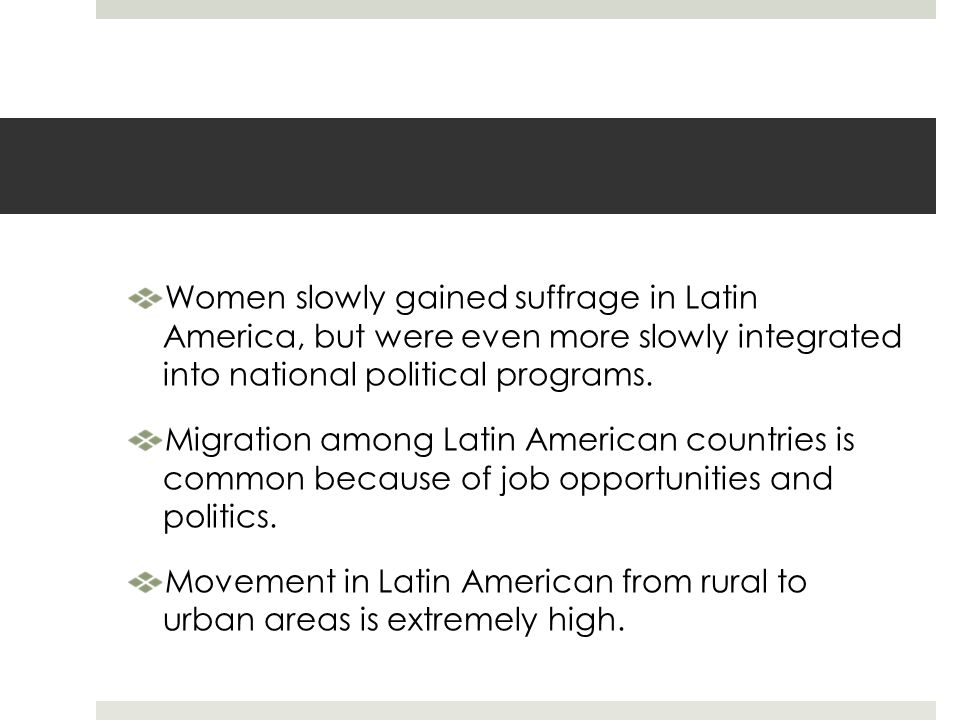 Women slowly gained suffrage in Latin America, but were even more slowly integrated into national political programs.