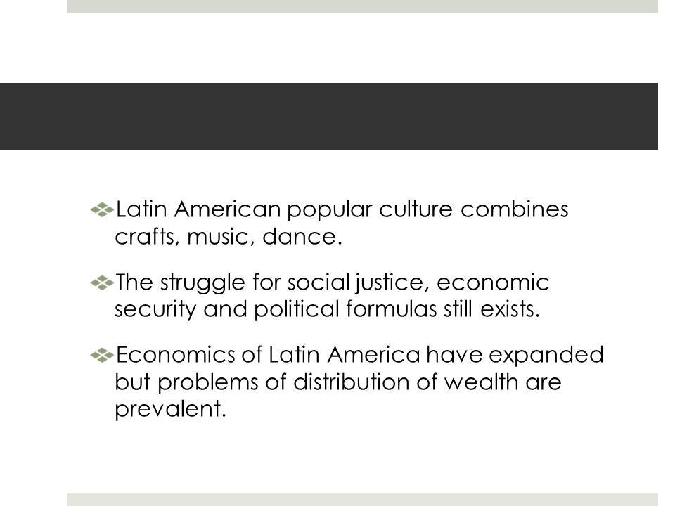 Latin American popular culture combines crafts, music, dance.