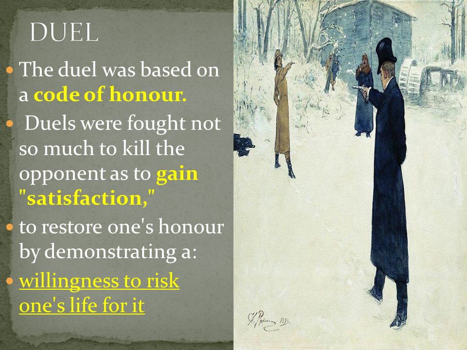 DUEL The duel was based on a code of honour.