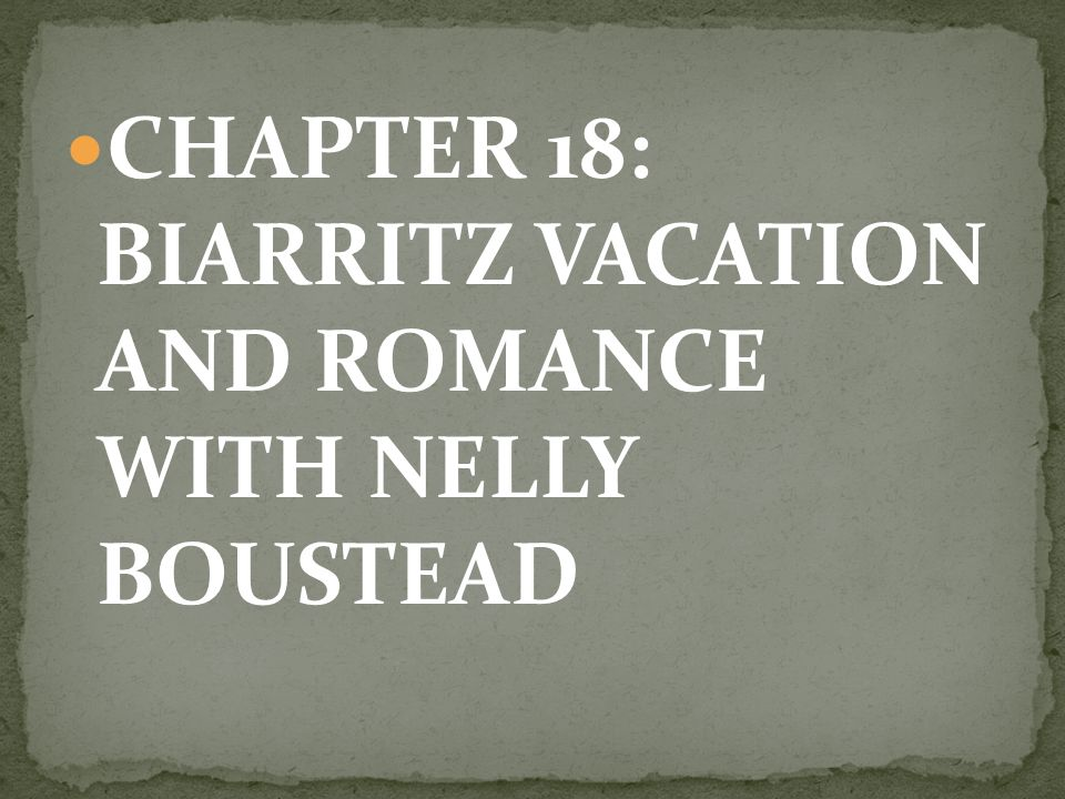 CHAPTER 18: BIARRITZ VACATION AND ROMANCE WITH NELLY BOUSTEAD