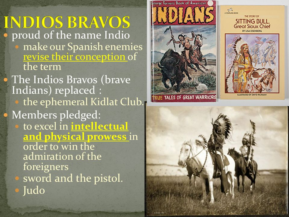 INDIOS BRAVOS proud of the name Indio