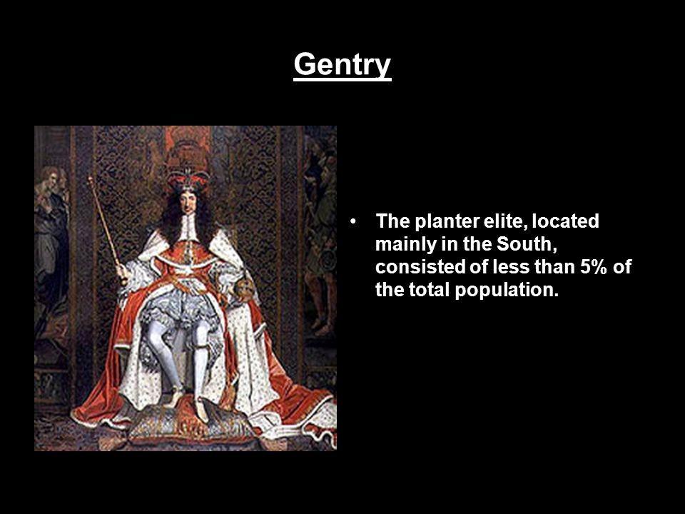 Gentry The planter elite, located mainly in the South, consisted of less than 5% of the total population.